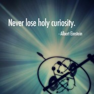 Never Lose Holy Curiosity